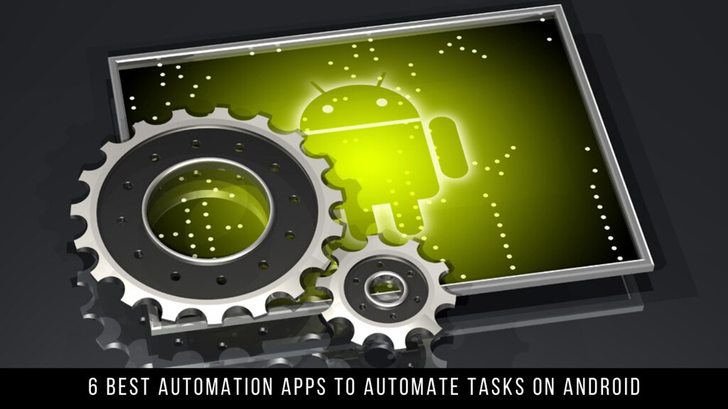 6 Best Automation Apps To Automate Tasks On Android