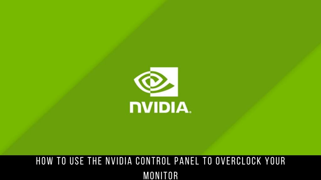 How to Use the NVIDIA Control Panel to Overclock Your Monitor