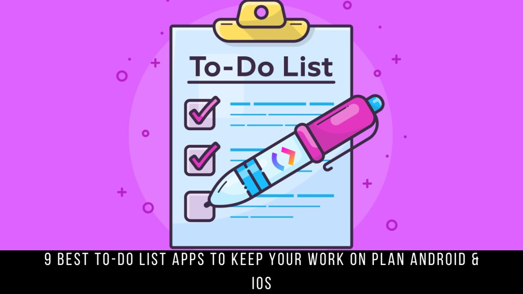 9 Best To-Do List Apps To Keep Your Work On Plan Android & iOS
