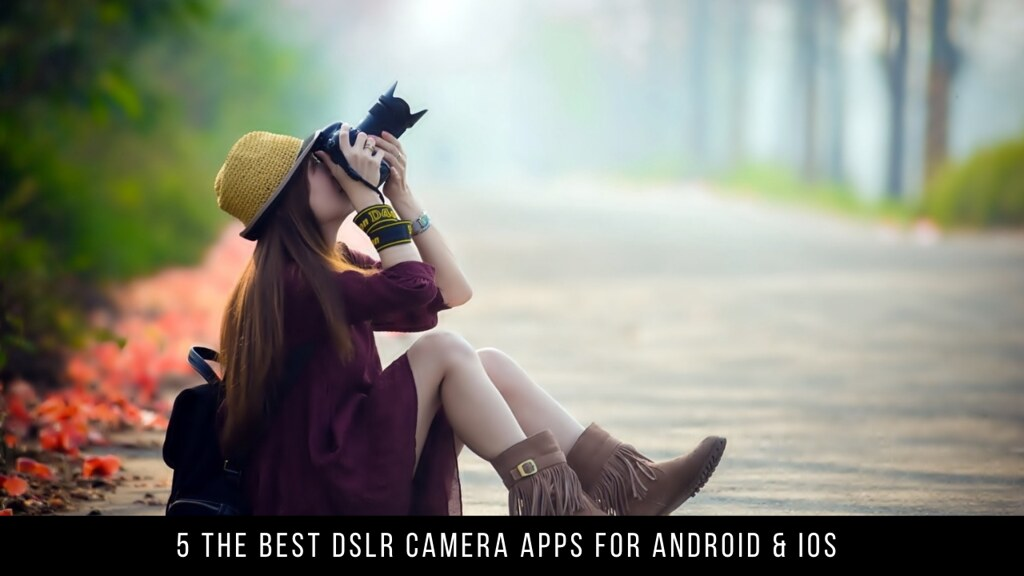 5 The Best DSLR Camera Apps For Android & iOS
