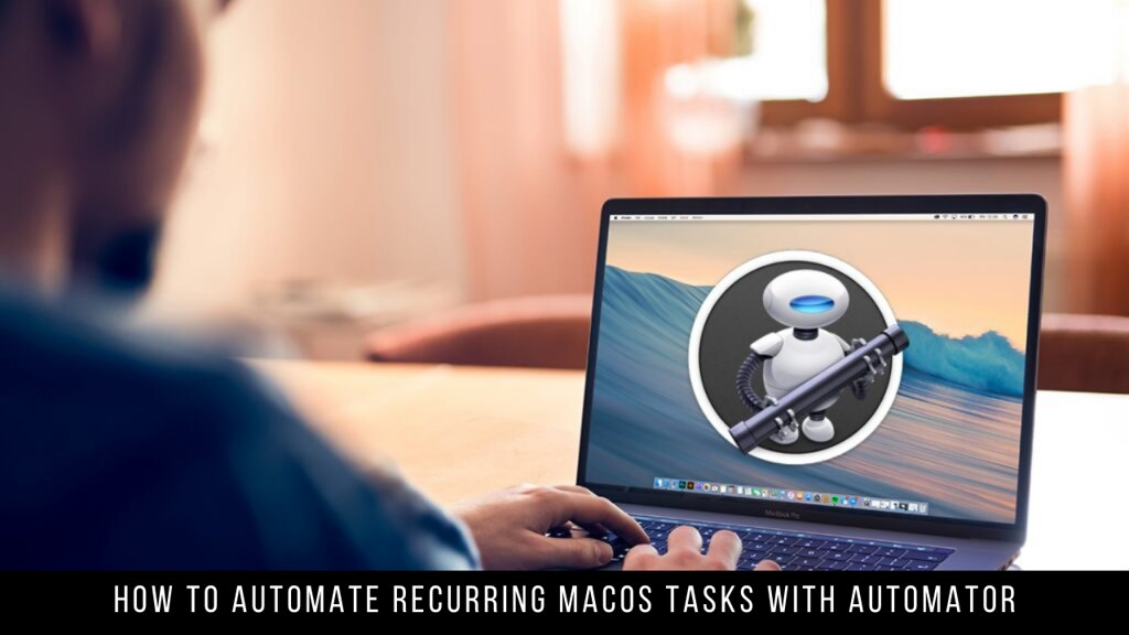 How to Automate Recurring macOS Tasks with Automator