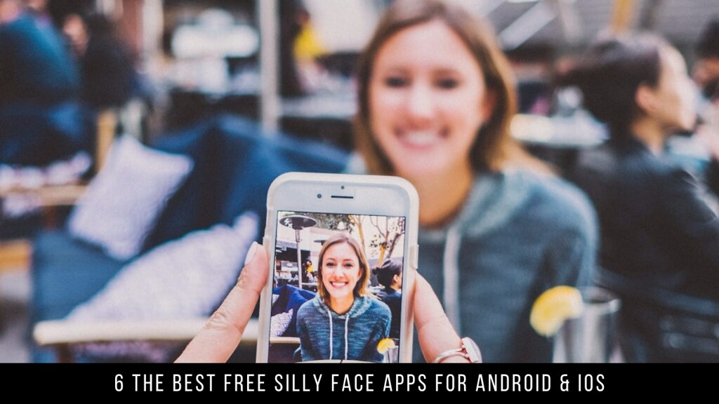 6 The Best Free Silly Face Apps For Android & iOS