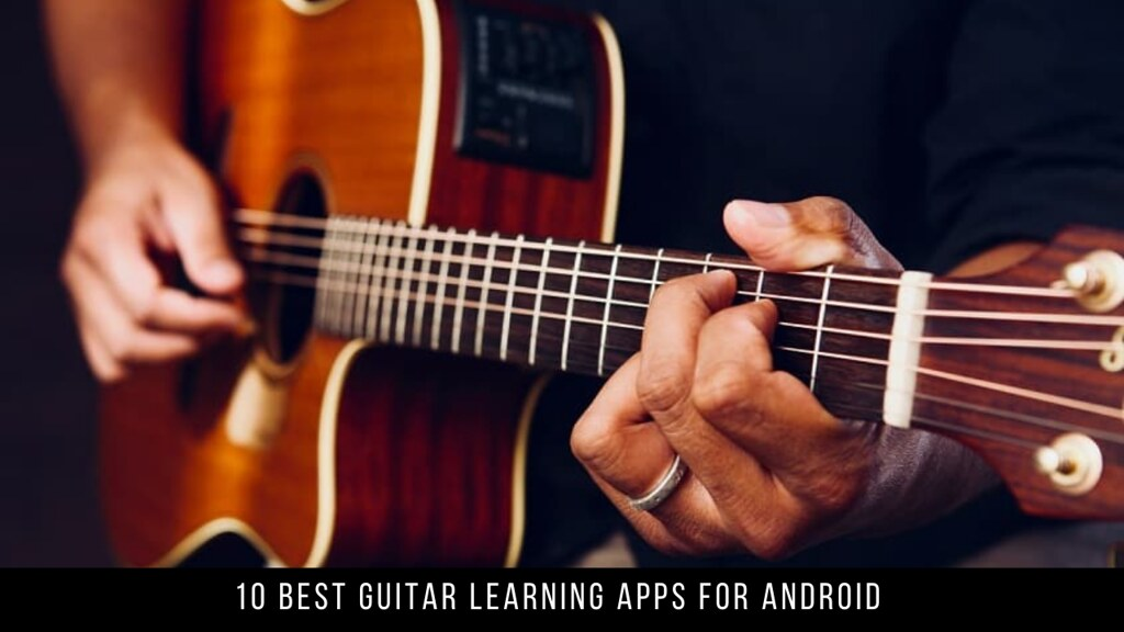 10 Best Guitar Learning Apps For Android
