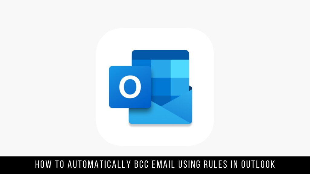 How to Automatically BCC Email Using Rules in Outlook