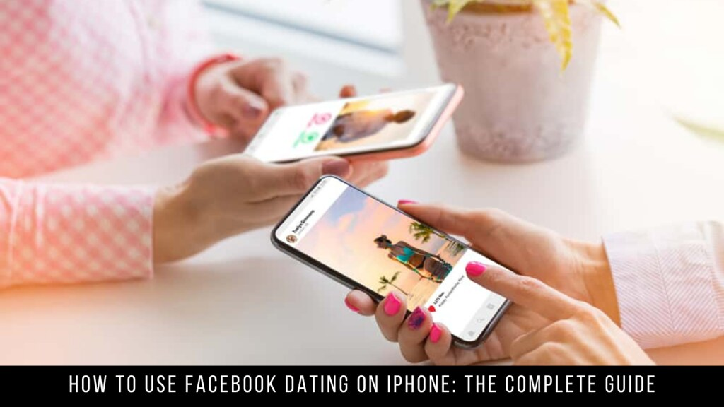 How to Use Facebook Dating on iPhone: The Complete Guide