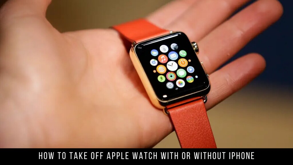 How to take off Apple Watch with or without iPhone