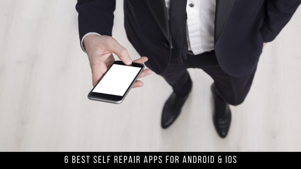 6 Best Self Repair Apps For Android & iOS