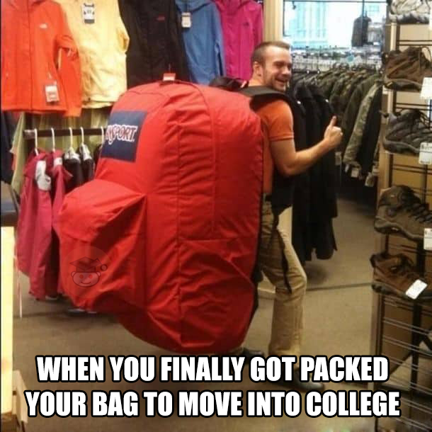 Meme picture, where man stay with a huge bag. In this bag he put all items in collge packing list from collegehomeworktips.com
