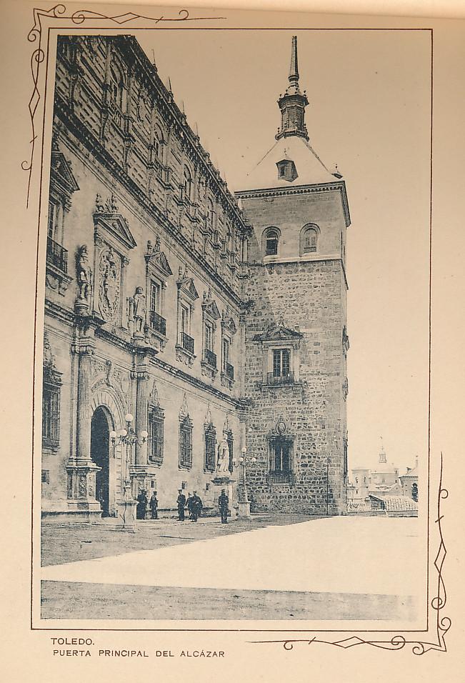 Puerta principal del Alcázar, fachada de Covarrubias. Incluida en un raro álbum con 24 fotografías de Toledo hacia 1907. Colección personal de Eduardo Sánchez Butragueño.