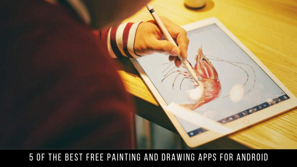 5 Of The Best Free Painting And Drawing Apps For Android