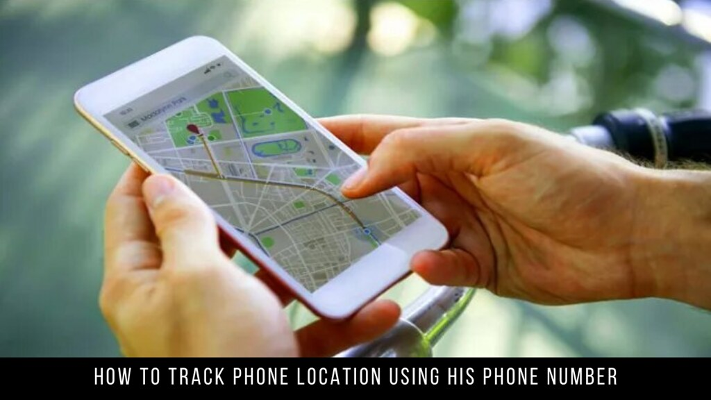 How to Track Phone Location using His Phone Number