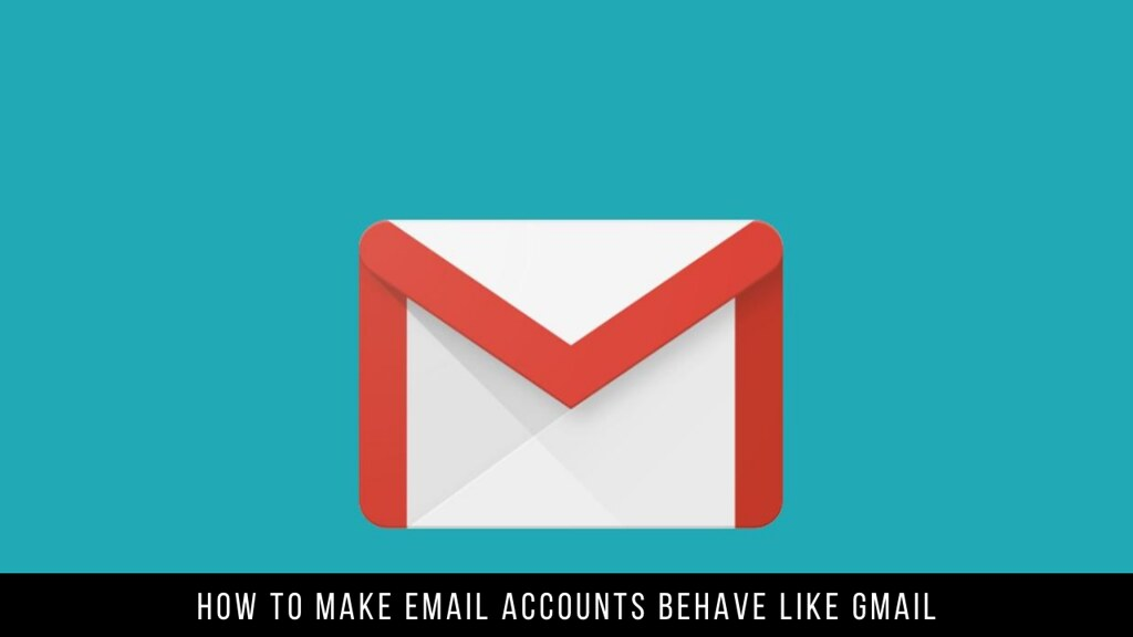 How to make email accounts behave like Gmail