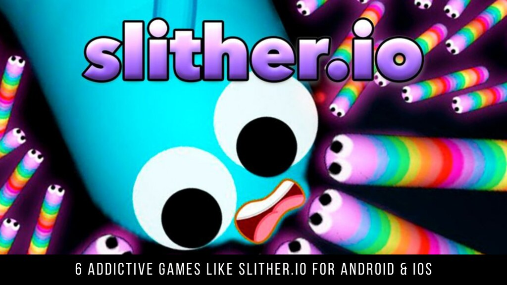 6 Addictive Games Like Slither.io For Android & iOS