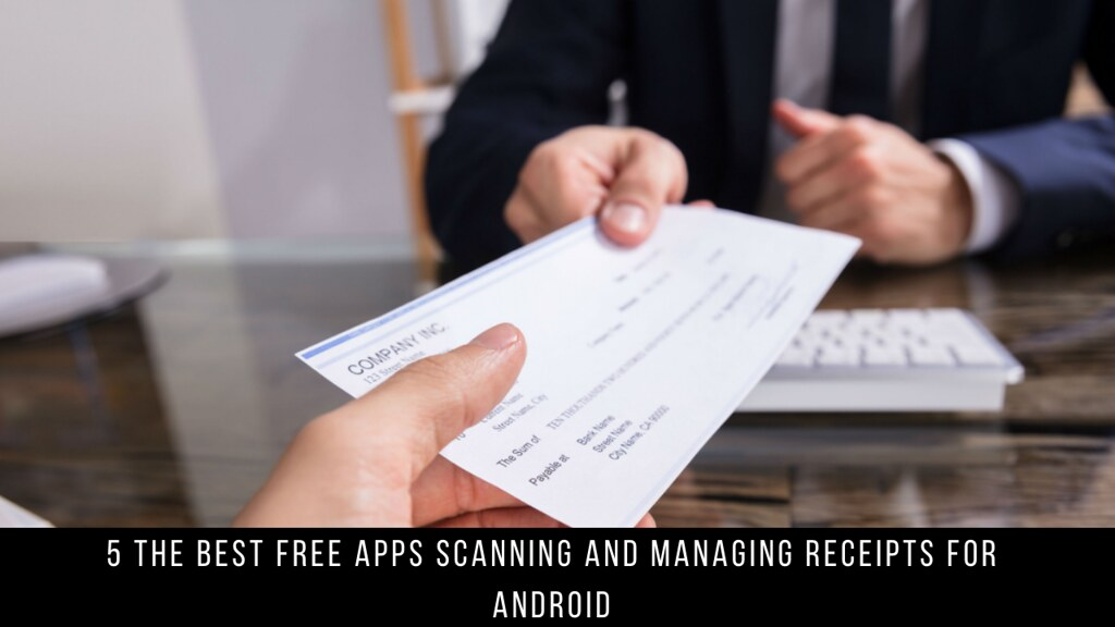 5 The Best Free Apps Scanning And Managing Receipts For Android