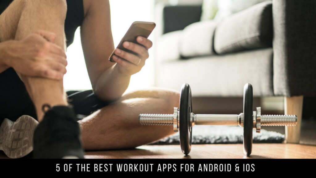 5 Of The Best Workout Apps For Android & iOS