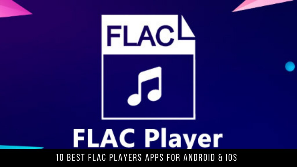 10 Best FLAC Players Apps For Android & iOS