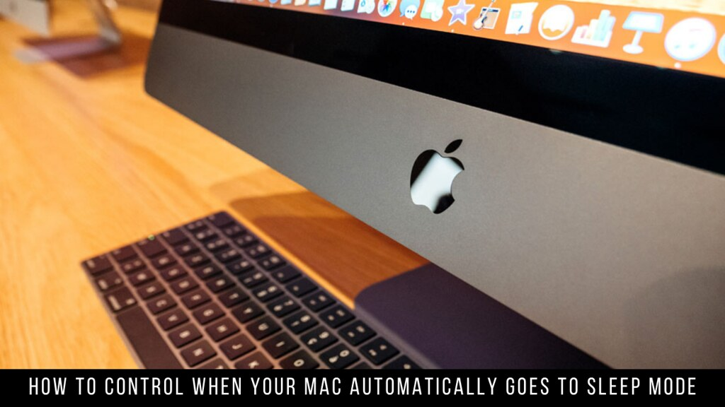 How to Control When Your Mac Automatically Goes to Sleep Mode