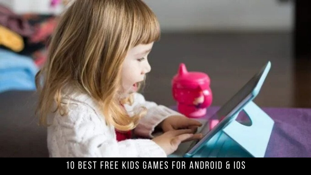 10 Best Free Kids Games For Android & iOS