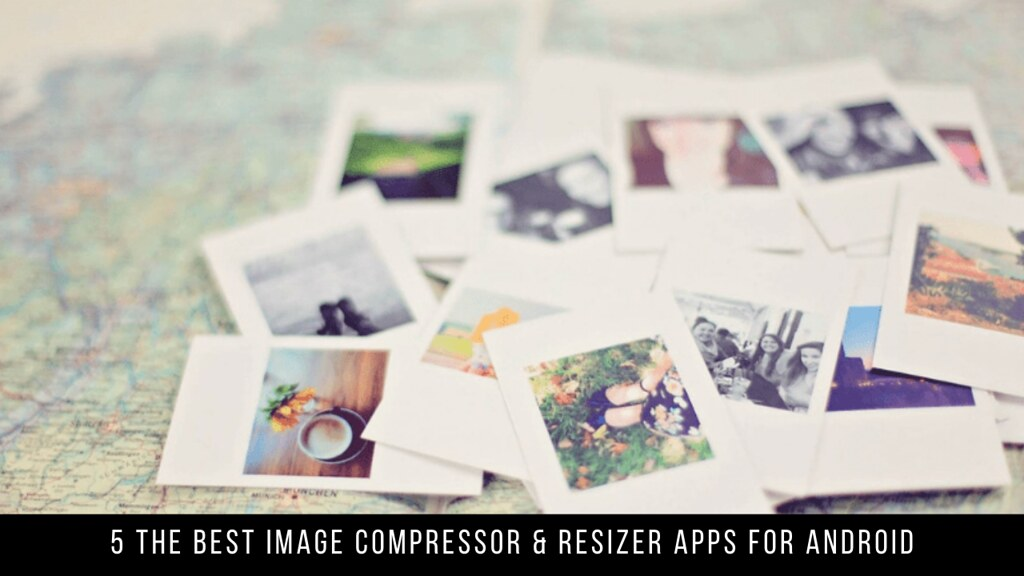 5 The Best Image Compressor & Resizer Apps For Android