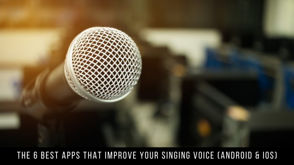The 6 Best Apps That Improve Your Singing Voice (Android & iOS)