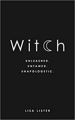 Witch Unleashed. Untamed. Unapologetic. - Lisa Lister