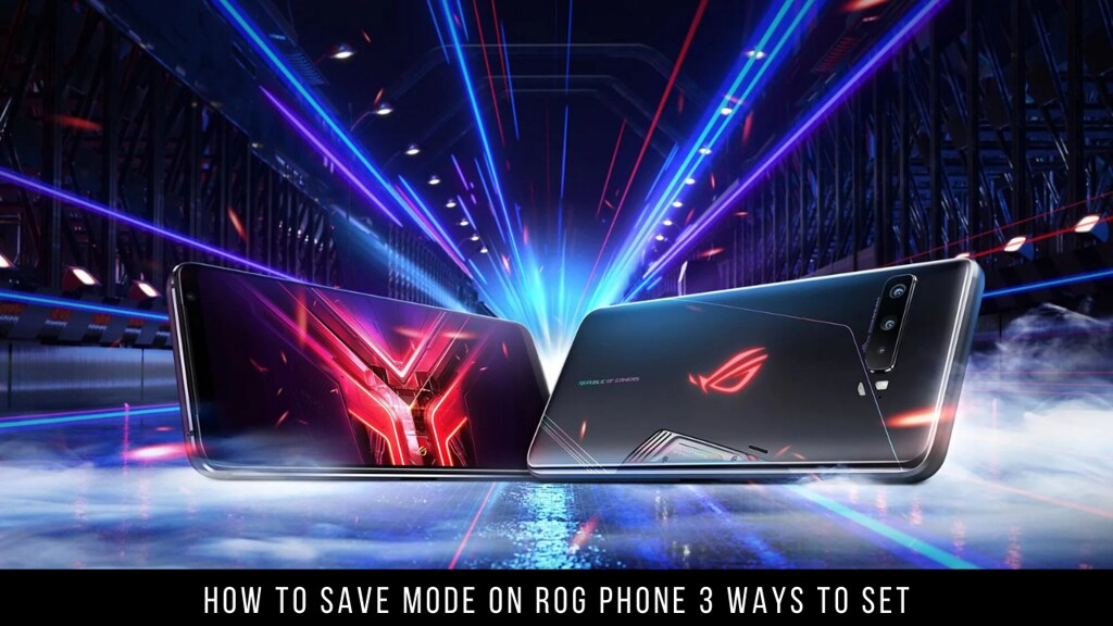 How to Save Mode on ROG Phone 3 Ways to Set
