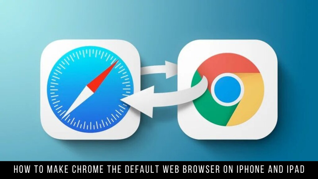 How to Make Chrome the Default Web Browser on iPhone and iPad