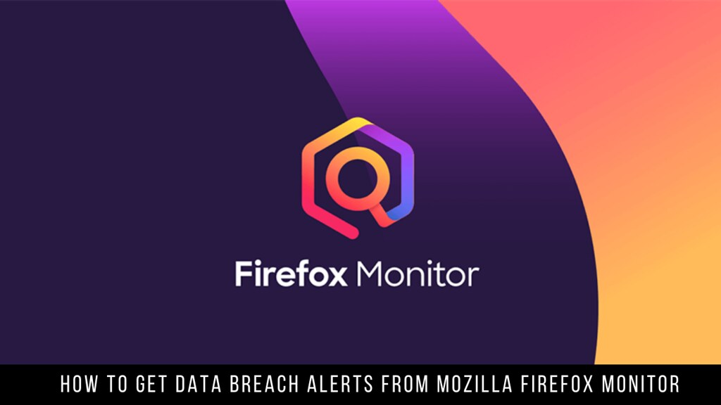 How to Get Data Breach Alerts from Mozilla Firefox Monitor