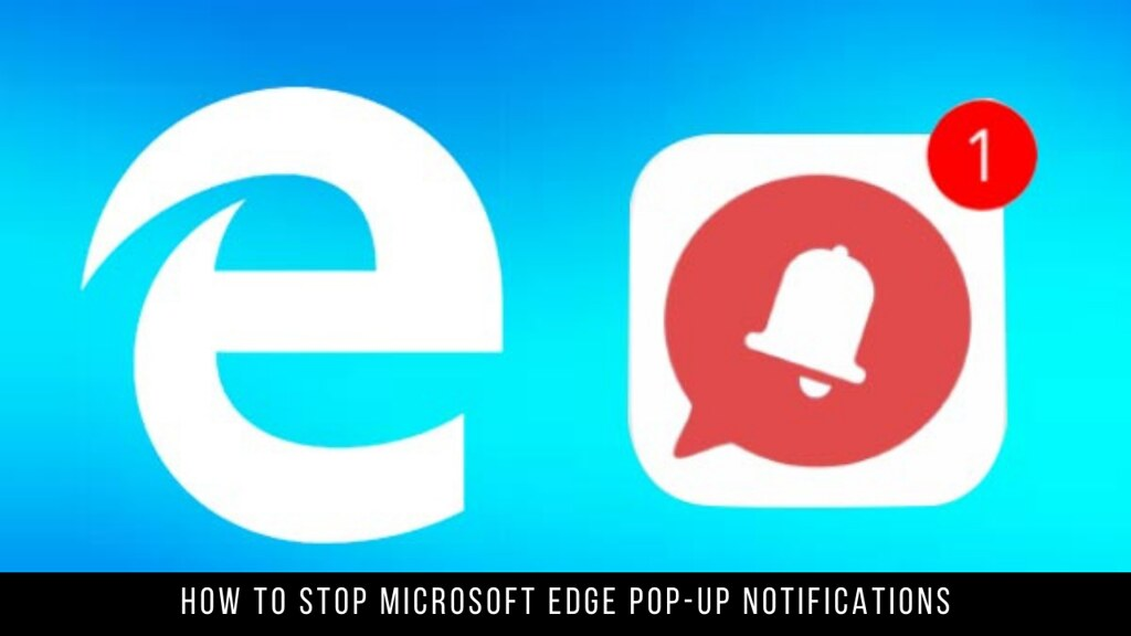 How to Stop Microsoft Edge Pop-up Notifications