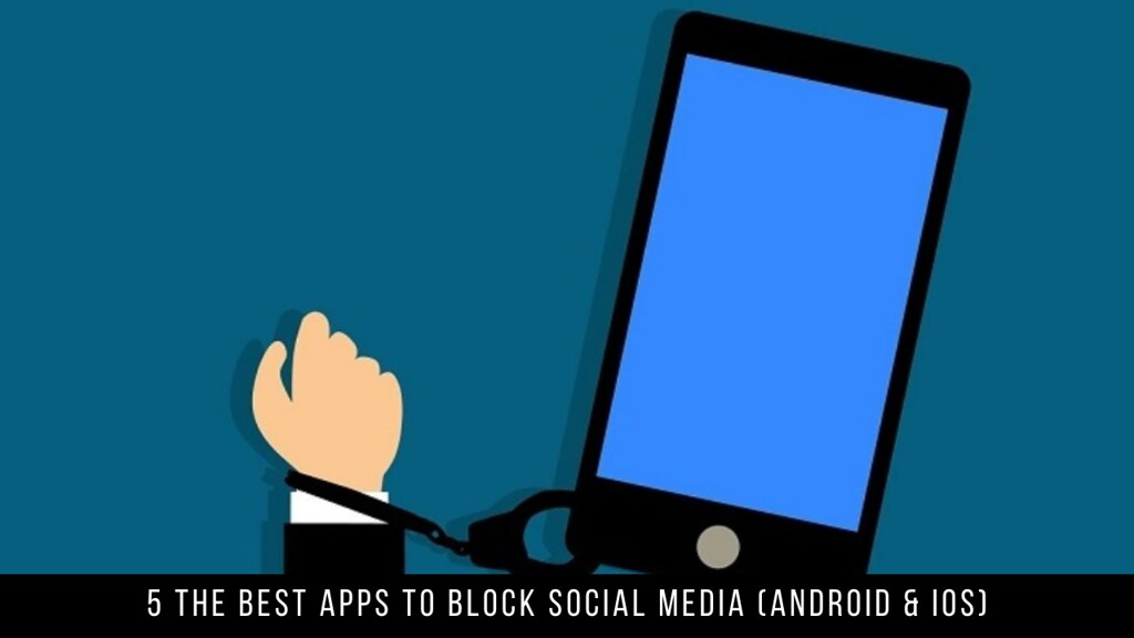 5 The Best Apps To Block Social Media (Android & iOS)