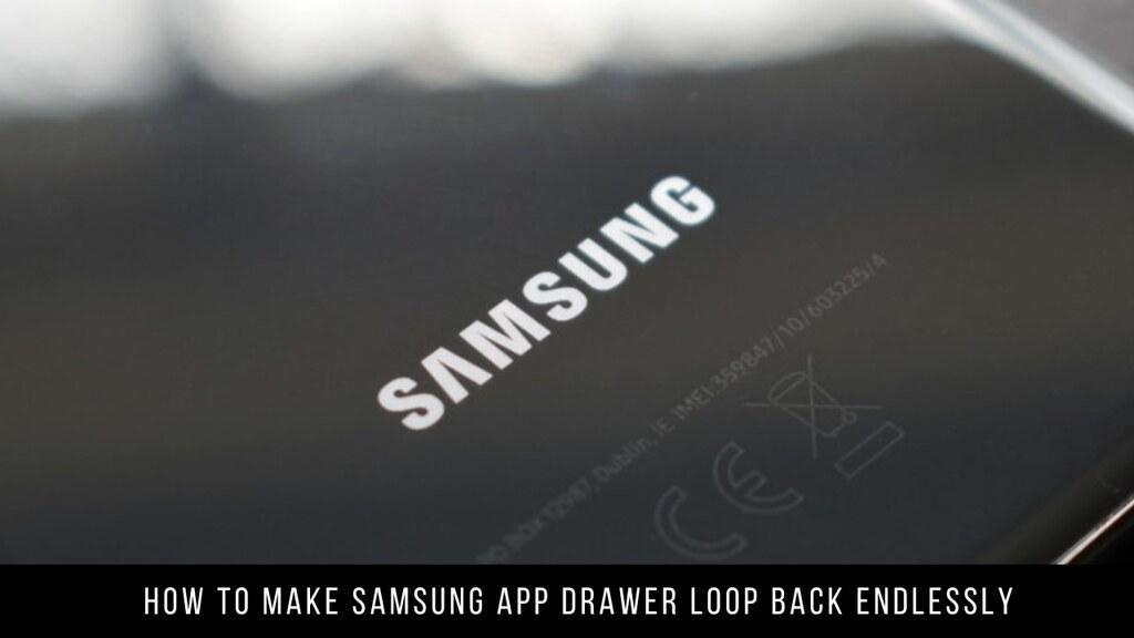 How to Make Samsung App Drawer Loop Back Endlessly