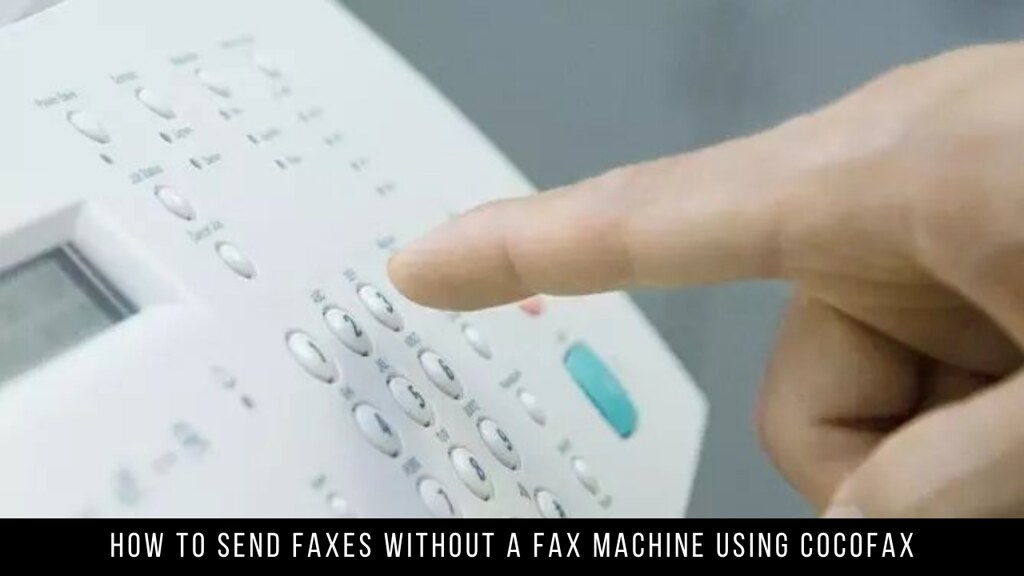 How to Send Faxes Without a Fax Machine Using CocoFax