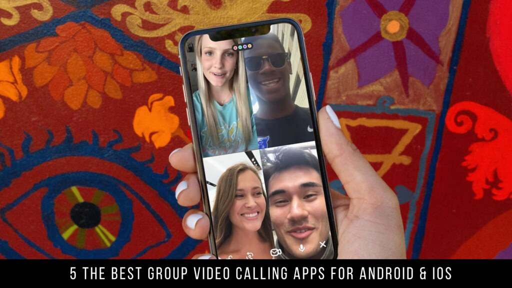 5 The Best Group Video Calling Apps For Android & iOS