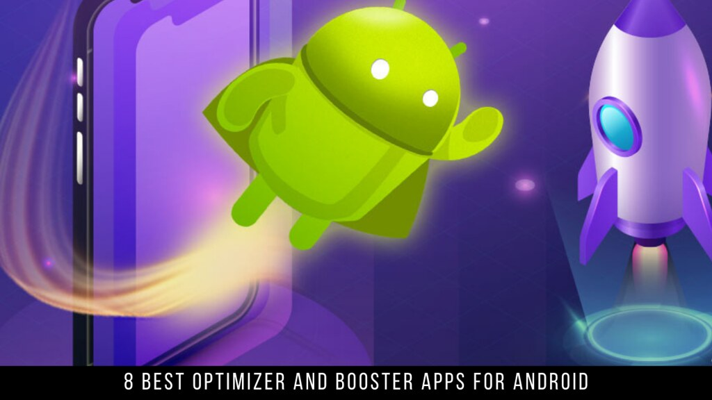 8 Best Optimizer and Booster Apps For Android
