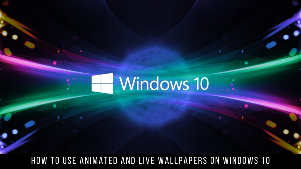 How to use animated and live wallpapers on Windows 10