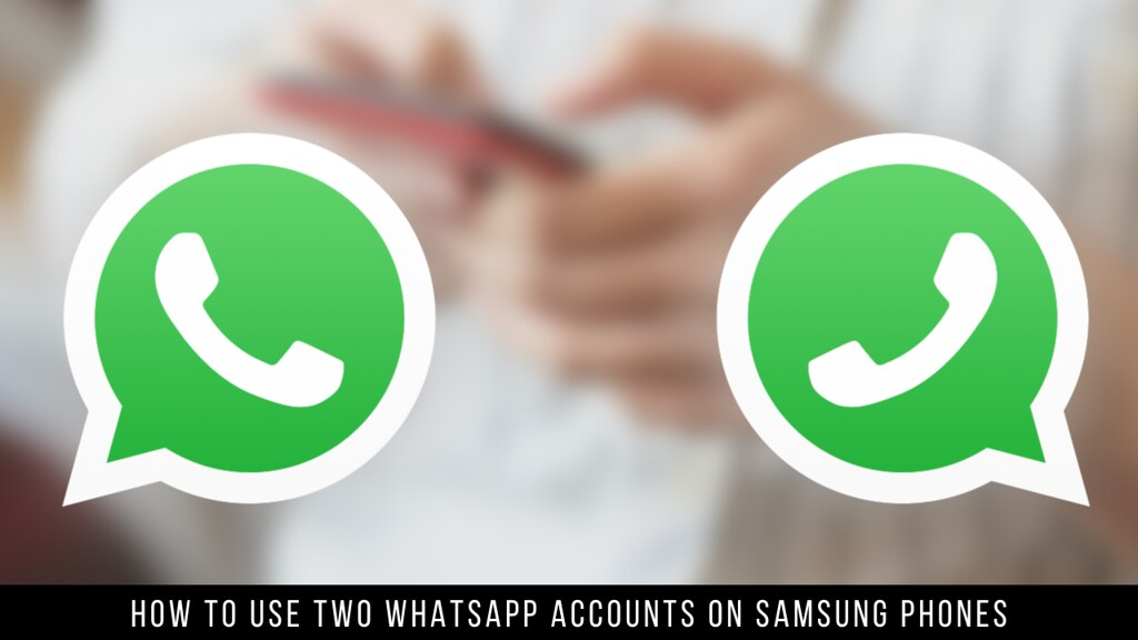 How to Use Two WhatsApp Accounts on Samsung Phones