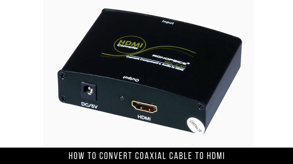 How to Convert Coaxial Cable to HDMI