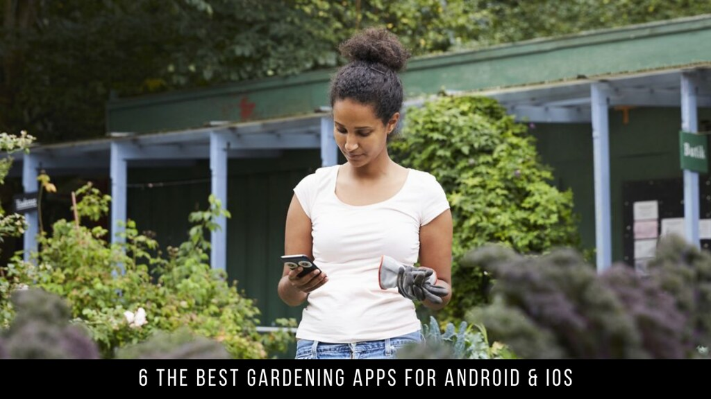 6 The Best Gardening Apps For Android & iOS