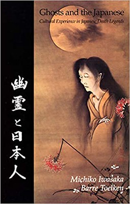 Ghosts And The Japanese Cultural Experience in Japanese Death Legends – Michiko Iwasaka, Barre Toelken