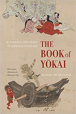 The Book of Yokai Mysterious Creatures of Japanese Folklore – Michael Dylan Foster