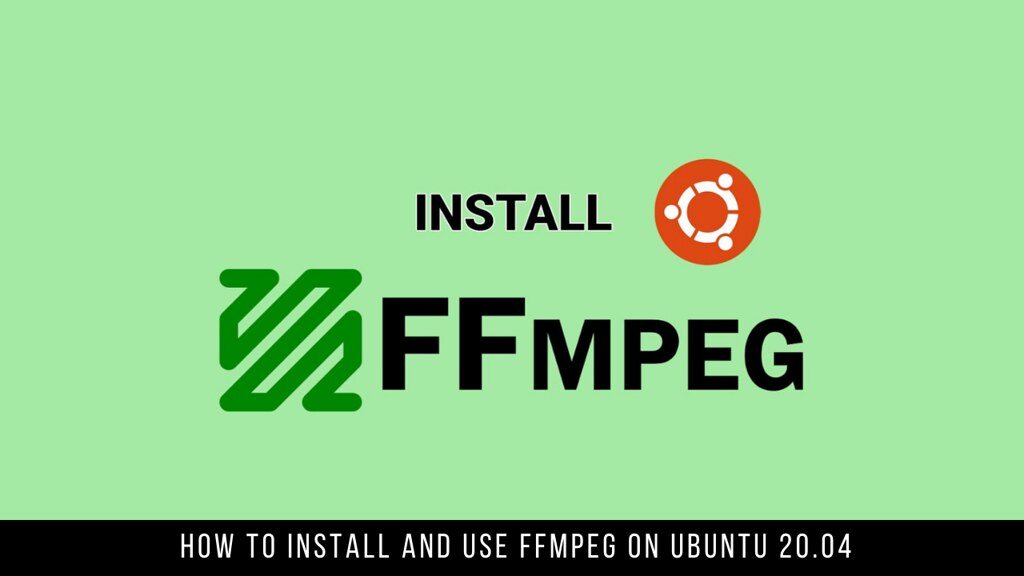 How to Install and Use FFmpeg on Ubuntu 20.04