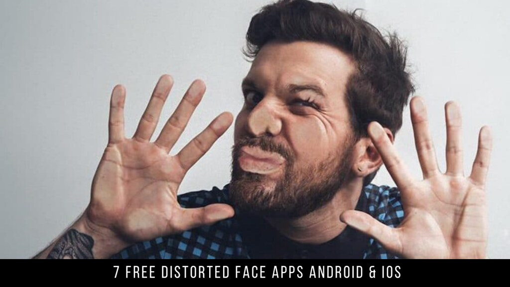 7 Free Distorted Face Apps Android & iOS