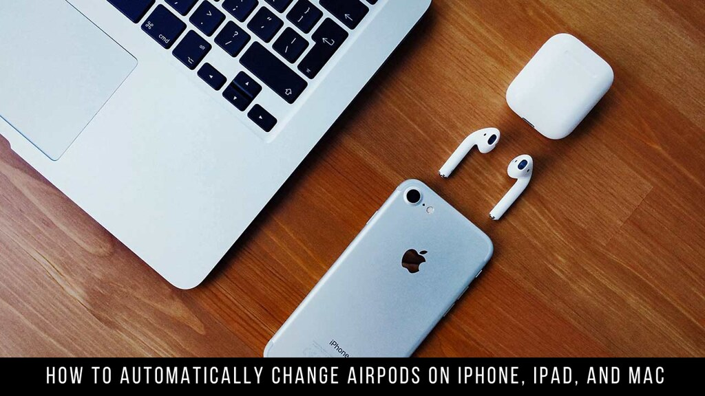 How to Automatically Change AirPods on iPhone, iPad, and Mac