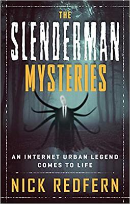 The Slenderman Mysteries An Internet Urban Legend Comes to Life - Nick Redfern