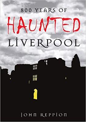 800 Years of Haunted Liverpool  - John Reppion