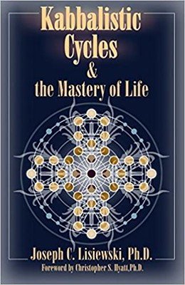 Kabbalistic Cycles and the Mastery of Life - Joseph C. Lisiewski Christopher S. Hyatt