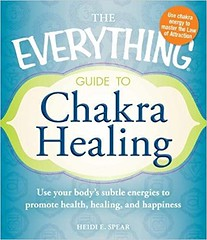 The Everything Guide to Chakra Healing: Use your body's subtle energies to promote health, healing, and happiness - Heidi E. Spear