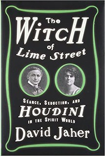 The Witch of Lime Street Séance, Seduction, and Houdini in the Spirit World - Jaher, David
