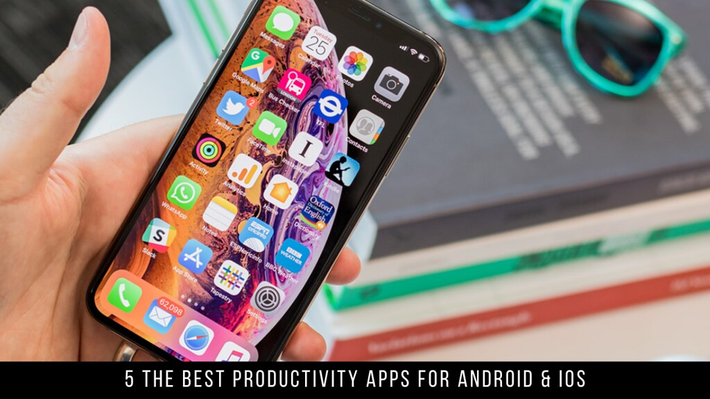 5 The Best Productivity Apps For Android & iOS