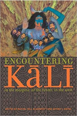 Encountering Kali In the Margins, at the Center, in the West - Rachel Fell McDermott, Jeffrey J. Kripal